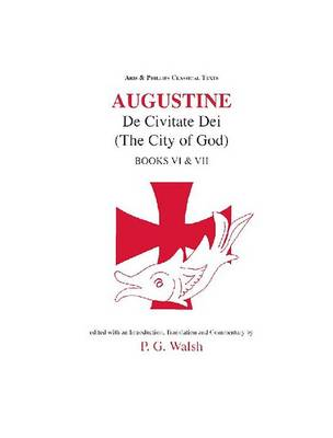 Augustine: The City of God Books VI and VII - Aris & Phillips Classical Texts (Hardback)