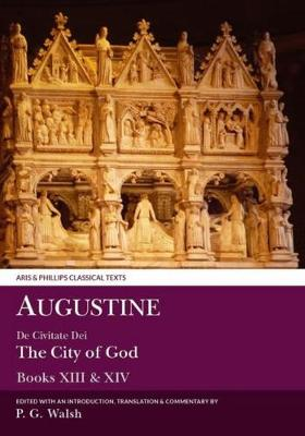 Augustine: De Civitate Dei Books XIII and XIV - Aris & Phillips Classical Texts (Paperback)