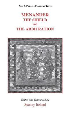 Menander: The Shield and The Arbitration - Aris & Phillips Classical Texts (Hardback)