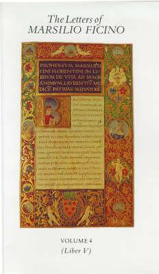The Letters of Marsilio Ficino: v. 4 - The Letters of Marsilio Ficino (Hardback)