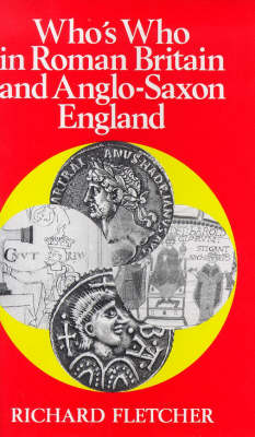 Who's Who in Roman Britain and Anglo-Saxon England - Who's Who in British History v. 1 (Paperback)