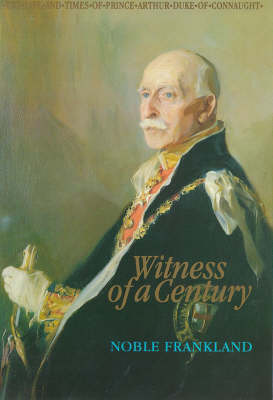 Witness of a Century: Life and Times of Prince Arthur, Duke of Connaught (1850-1942) (Hardback)