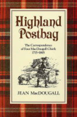 Highland Postbag: The Correspondence of Four MacDougall Chiefs 1715-1865 (Paperback)