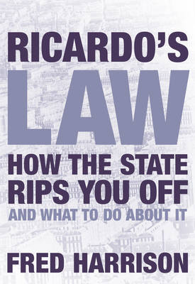Ricardo's Law: House Prices and the Great Tax Clawback Scam (Hardback)