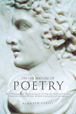 On the Nature of Poetry: An Appraisal and Investigation of the Art Which for 4000 Years Has Distilled the Spoken Thoughts of Mankind (Hardback)