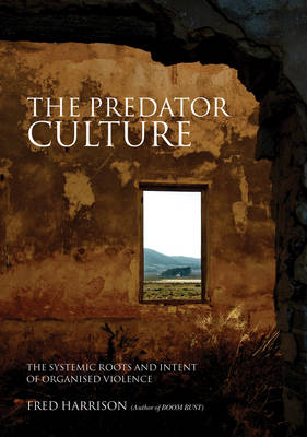 The Predator Culture: The Systemic Roots and Intent of Organised Violence (Paperback)