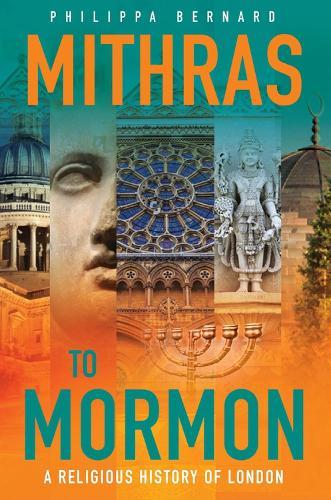 Mithras to Mormon: A Religious History of London (Hardback)
