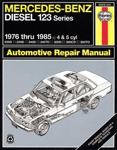 Mercedes-Benz Diesel 123 Series, 1976 Thru 1985, 200D, 220D, 240D, 240TD, 300D, 300CD, 300TD - Haynes Owners Workshop Manuals (Paperback)