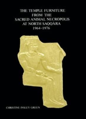 The Temple Furniture from the Sacred Animal Necropolis at North Saqqara - Excavation Memoirs S. 53 (Hardback)