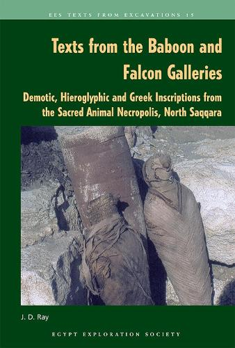 Texts from the Baboon and Falcon Galleries: Demotic, Hieroglyphic and Greek Inscriptions from the Sacred Animal Necropolis, North Saqqara - Texts from Excavations 15 (Paperback)
