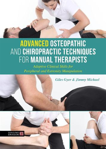 Advanced Osteopathic and Chiropractic Techniques for Manual Therapists: Adaptive Clinical Skills for Peripheral and Extremity Manipulation (Hardback)