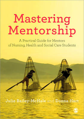 Mastering Mentorship: A Practical Guide for Mentors of Nursing, Health and Social Care Students (Paperback)