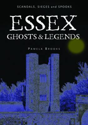 Essex Ghosts and Legends: Scandals, Sieges and Spooks (Paperback)