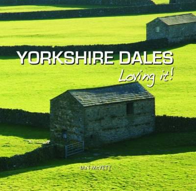 Yorkshire Dales - Loving It! (Hardback)