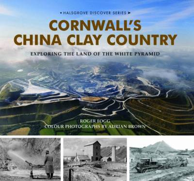 Cornwall's China Clay Country: Exploring the Land of the White Pyramid (Hardback)