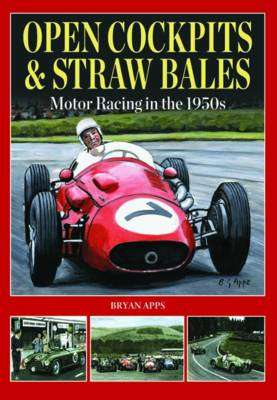 Open Cockpits & Straw Bales: Motor Racing in the 1950s (Hardback)