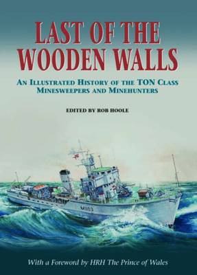 Last of the Wooden Walls: An Illustrated History of the Ton Class Minesweepers and Minehunters (Hardback)