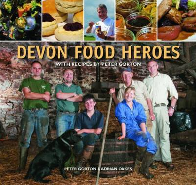 Devon Food Heroes: With Recipes by Peter Gorton (Hardback)