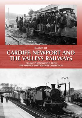 Images of Cardiff, Newport and the Valleys Railways: Classic Photographs from the Maurice Dart Railway Collection (Hardback)