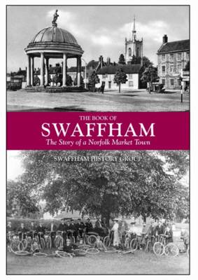 The Book of Swaffham: The Story of a Norfolk Market Town (Hardback)
