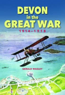 Devon in The Great War: 1914-1918 (Hardback)