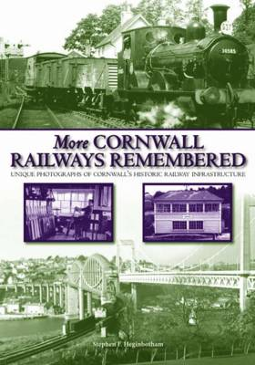 More Cornwall Railways Remembered: Further Photographs of Cornwall's Historic Railway Infastructure (Hardback)