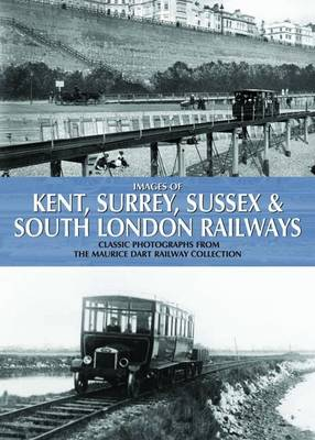 Images of Kent, Surrey, Sussex & South London Railways: Classic Photographs from the Maurice Dart Railway Collection (Hardback)