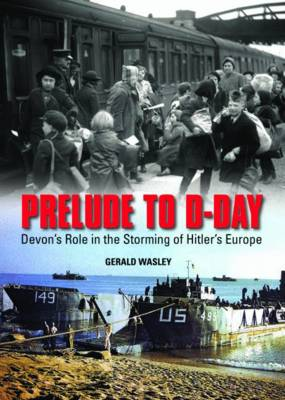 Prelude to D-Day: Devon's Role in the Storming of Hitler's Europe (Hardback)