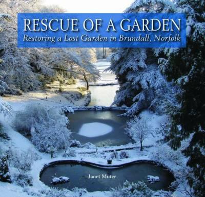 Rescue of a Garden: Restoring a Lost Garden in Brundall, Norfolk (Hardback)