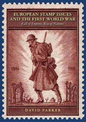 European Stamp Issues and the First World War: Fall of Empires, Rise of Nations (Hardback)