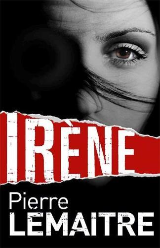 Irene: Book One of the Brigade Criminelle Trilogy - Brigade Criminelle Series (Hardback)