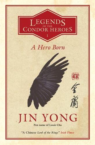 A Hero Born: Legends of the Condor Heroes Vol. 1 - Legends of the Condor Heroes (Paperback)