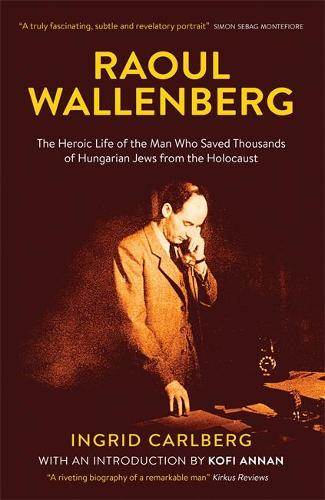 Raoul Wallenberg: The Man Who Saved Thousands of Hungarian Jews from the Holocaust (Hardback)