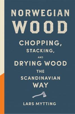 Norwegian Wood: The pocket guide to chopping, stacking and drying wood the Scandinavian way (Hardback)