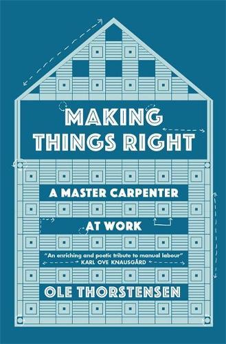 Making Things Right: A Master Carpenter at Work (Hardback)