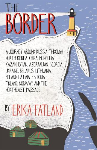 The Border - A Journey Around Russia: SHORTLISTED FOR THE STANFORD DOLMAN TRAVEL BOOK OF THE YEAR 2020 (Paperback)