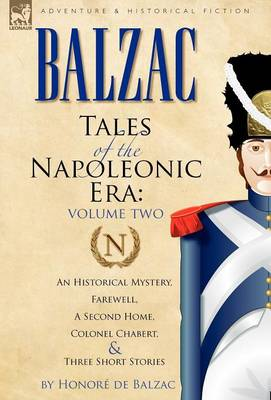 Tales of the Napoleonic Era: 2-An Historical Mystery, Farewell, a Second Home, Colonel Chabert and Three Short Stories (Hardback)