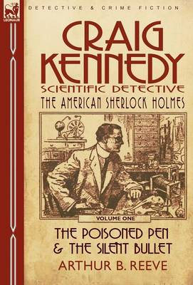 Craig Kennedy-Scientific Detective: Volume 1-The Poisoned Pen & the Silent Bullet (Hardback)