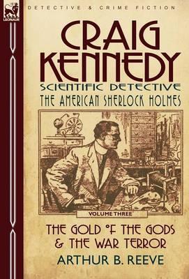Craig Kennedy-Scientific Detective: Volume 3-The Gold of the Gods & the War Terror (Hardback)