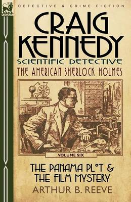 Craig Kennedy-Scientific Detective: Volume 6-The Panama Plot & the Film Mystery (Paperback)