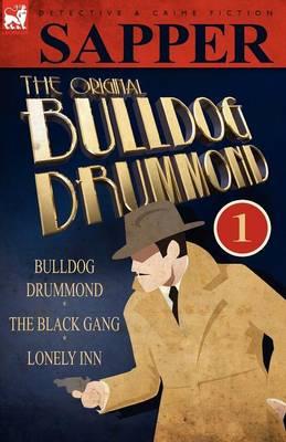 The Original Bulldog Drummond: 1-Bulldog Drummond, the Black Gang & Lonely Inn (Paperback)