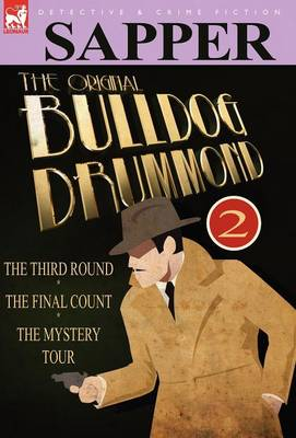 The Original Bulldog Drummond: 2-The Third Round, the Final Count & the Mystery Tour (Hardback)