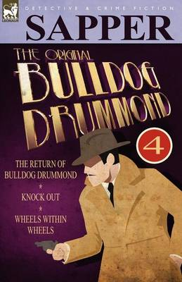 The Original Bulldog Drummond: 4-The Return of Bulldog Drummond, Knock Out & Wheels Within Wheels (Paperback)