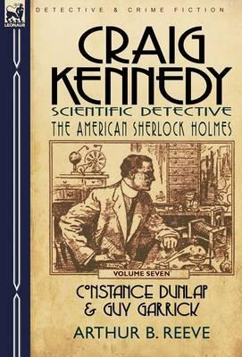 Craig Kennedy-Scientific Detective: Volume 7-Constance Dunlap & Guy Garrick (Hardback)