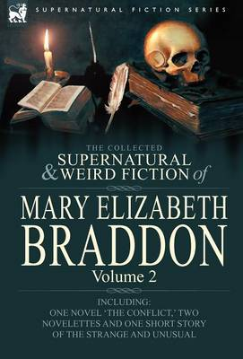The Collected Supernatural and Weird Fiction of Mary Elizabeth Braddon: Volume 2-Including One Novel 'The Conflict, ' Two Novelettes and One Short Sto (Hardback)