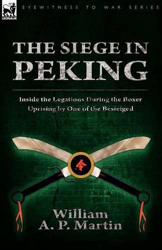 The Siege in Peking: Inside the Legations During the Boxer Uprising by One of the Besieiged (Paperback)