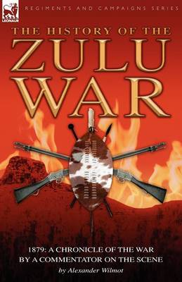 History of the Zulu War, 1879: A Chronicle of the War by a Commentator on the Scene (Paperback)