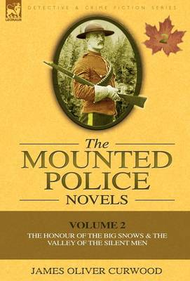 The Mounted Police Novels: Volume 2-The Honour of the Big Snows & the Valley of the Silent Men (Hardback)