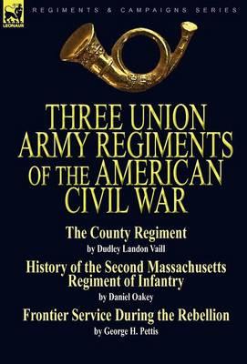 Three Union Army Regiments of the American Civil War (Hardback)