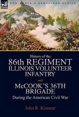 History of the Eighty-Sixth Regiment, Illinois Volunteer Infantry and McCook's 36th Brigade During the American Civil War (Hardback)